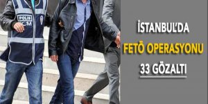 İstanbul'da FETÖ operasyonu: 33 gözaltı