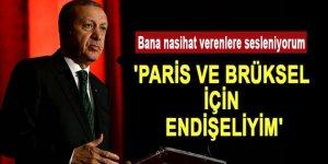 Erdoğan: 'Paris ve Brüksel için endişeliyim'