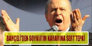 MHP Genel Başkanı Bahçeli'den sözde 'soykırım' kararına sert tepki!