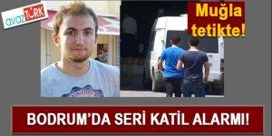 Seri katil icin Bodrum'da alarm verildi!