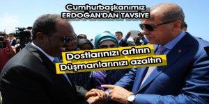 Erdoğan Somali Cumhurbaşkanı'na tavsiye: Dostlarınızı artırın düşmanlarınızı azaltın