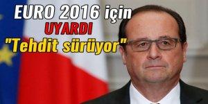 Fransa Cumhurbaşkanı Hollande Euro 2016 için güvenlik tehdidin sürdüğünü söyledi