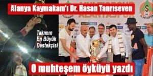Alanya Kaymakam'ı Tanrıseven şampiyonluğun o muhteşem öyküsünü yazdı!