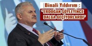 Yıldırım: Erdoğan söyleyince dalga geçiyorlardı