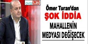 Ömer Turan'dan; 'Mahallenin medyası değişecek' iddiası