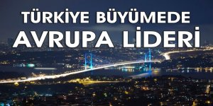 Türkiye büyümede Avrupa lideri