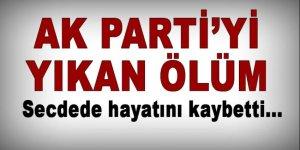 AK Parti'yi yıkan ölüm: Secdede vefat etti!
