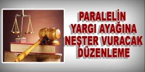 Paralelin yargı ayağına neşter vuracak düzenleme!