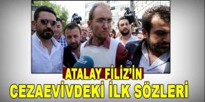 Atalay Filiz'in cezavindeki ilk sözleri ortaya çıktı