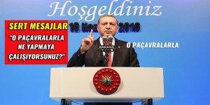 Cumhurbaşkanı Erdoğan: O paçavralarla nereye mesaj vermek istiyorsunuz?
