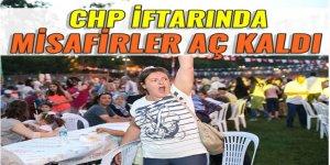 CHP'nin iftarında misafirler aç kaldı
