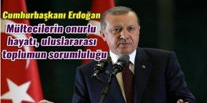 Cumhurbaşkanı Erdoğan: Mültecilerin onurlu hayatı uluslararası toplumun sorumluluğu