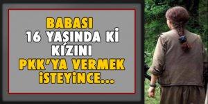 Babası 16 yaşındaki kızını PKK'ya vermek isteyince
