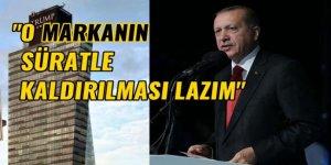 Erdoğan: O markanın süratle kaldırılması lazım