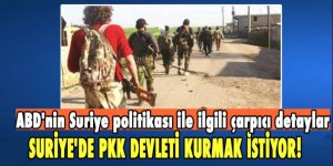 ABD, Suriye'de PKK devleti kurmak istiyor!