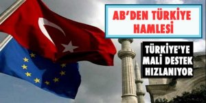 AB'den Türkiye'ye mali desteği hızlandırma hamlesi