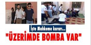 Camide 'Üzerimde bomba var' demişti...