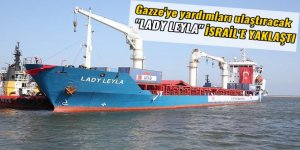Gazze'ye yardımları ulaştıracak 'Lady Leyla' İsrail'e yaklaştı