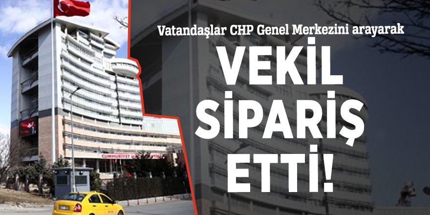 Vatandaşlar CHP Genel Merkezini arayarak vekil sipariş etti