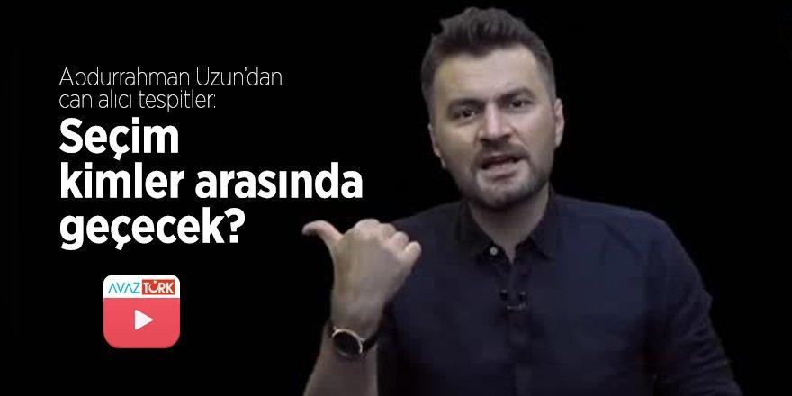 Abdurrahman Uzun'dan can alıcı tespitler: Seçim kimler arasında geçecek?