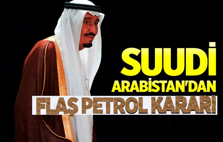 Suudi Arabistan'dan flaş petrol kararı