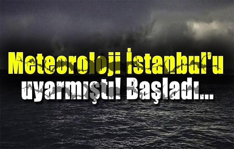 Meteoroloji İstanbul'u uyarmıştı! Başladı...