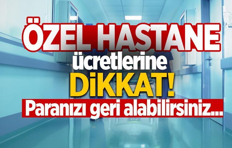 Özel hastane ücretlerine dikkat!