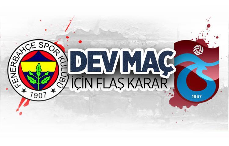 Fenerbahçe-Trabzon maçı için flaş karar
