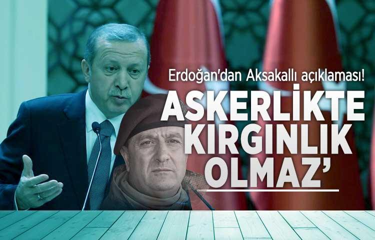 Erdoğan'dan Aksakallı açıklaması! 'Askerlikte kırgınlık...'