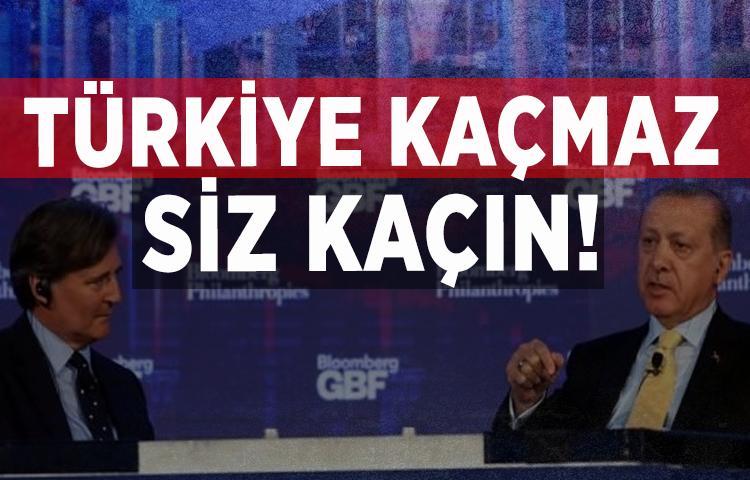 Erdoğan: Türkiye kaçmaz, siz kaçın!