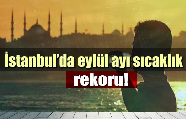 İstanbul'da eylül ayı sıcaklık rekoru