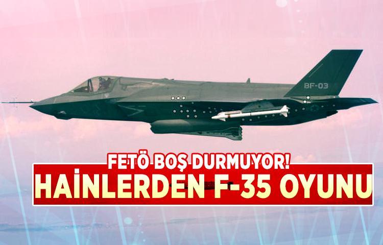 FETÖ'cü hainlerden F-35 oyunu!