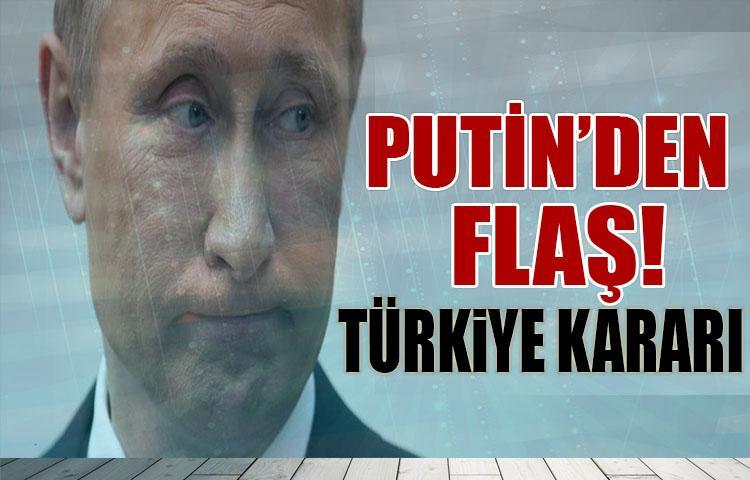 Putin'den flaş Türkiye kararı!