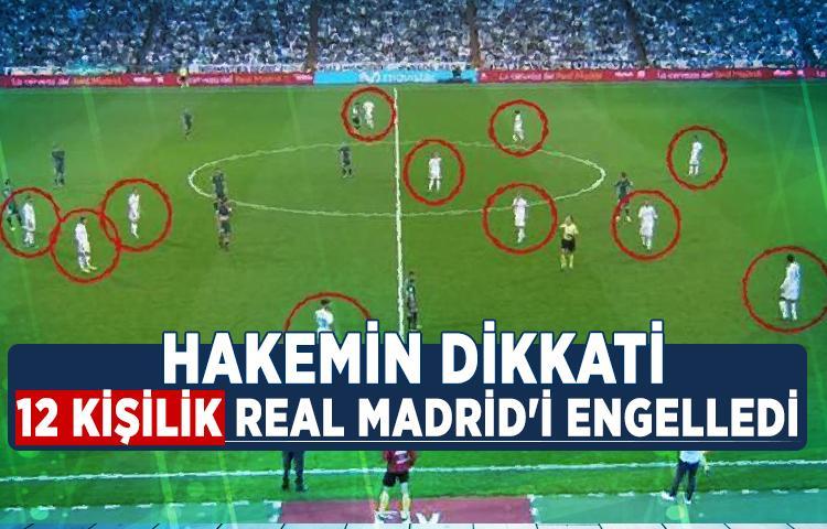 Hakemin dikkati 12 kişilik Real Madrid'i engelledi