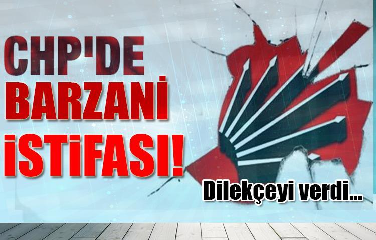 CHP'de Barzani istifası! Dilekçeyi verdi