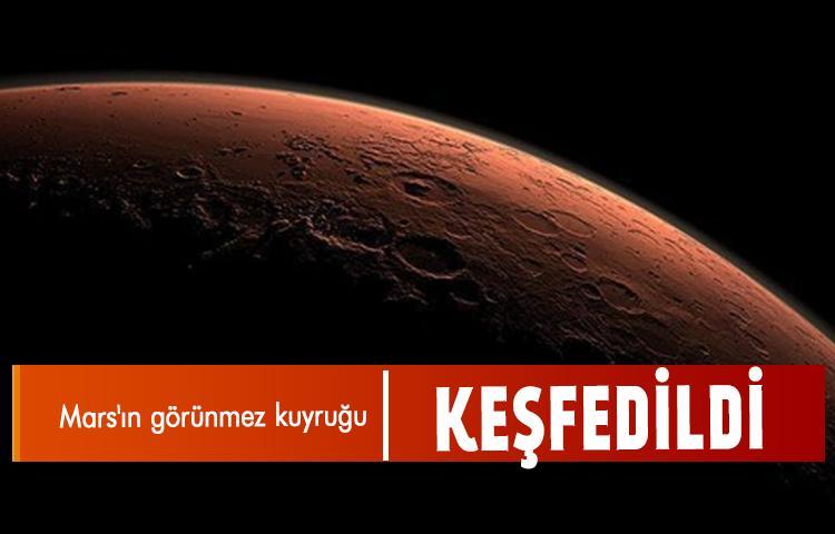 Mars'ın görünmez kuyruğu keşfedildi