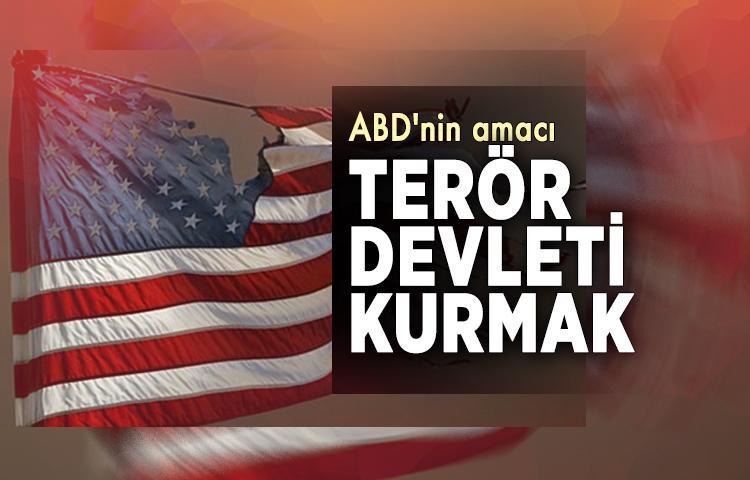 ABD'nin amacı terör devleti kurmak