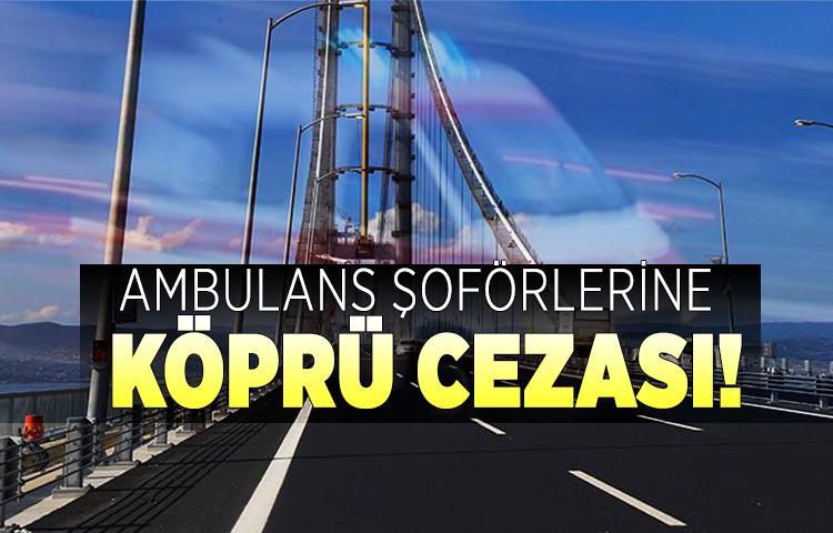 Ambulans şoförlerine köprü cezası!