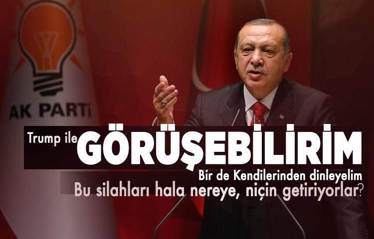 Erdoğan: Trump ile bir görüşme gerçekleştirebilirim! 'Bu silahları hala nereye, niçin getiriyorlar?'