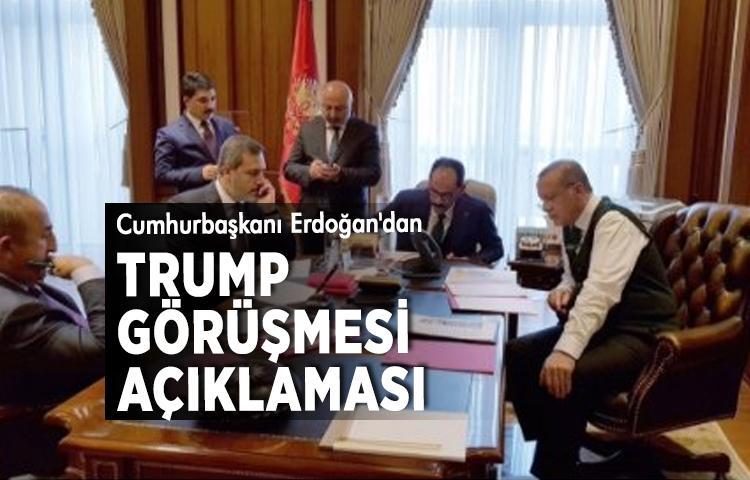 Cumhurbaşkanı Erdoğan'dan Trump görüşmesi açıklaması