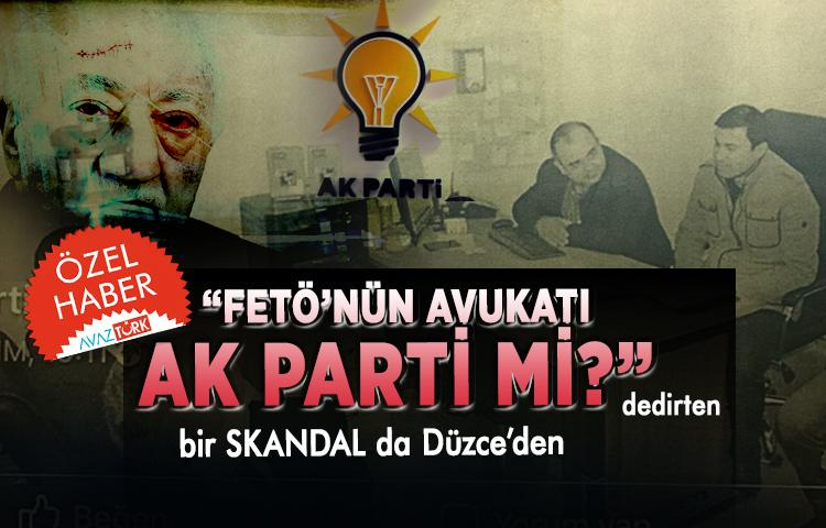 """""""FETÖ'nün Avukatı AK Parti mi?"""" dedirten bir SKANDAL da Düzce'den"""