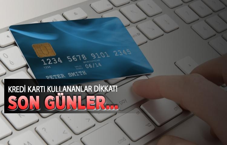 Kredi kartı kullananlar dikkat! Son günler…