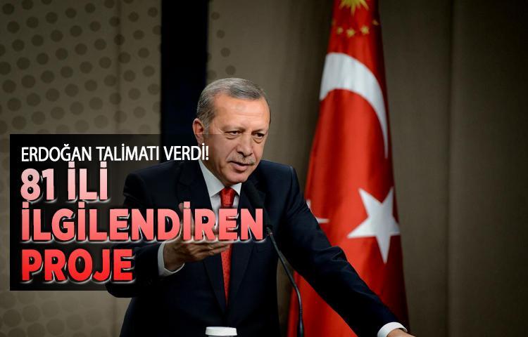Erdoğan talimatı verdi! 81 ili ilgilendiren proje